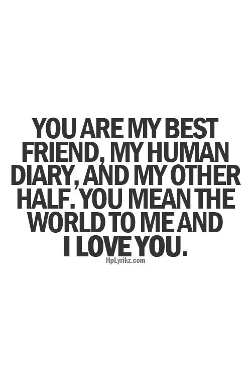 You Are My Best Friend My Human Diary And My Other Half You Mean The World To Me And I Love You Andrew You Are My Err Thing