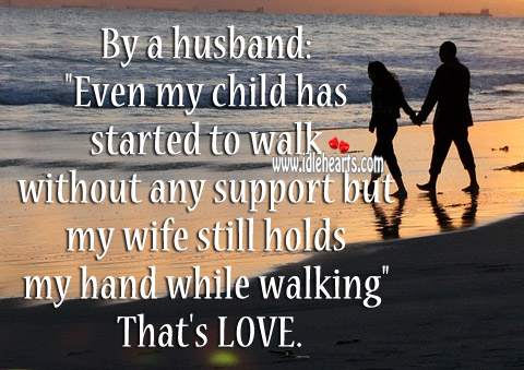 By Husband Romantic Love Quotes For Wife Even My Child Has Started Walk Without Support Hand