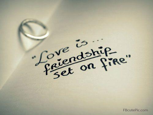 Love Is Friendship Set On Fire So True I Love Being Married To My Best Friend