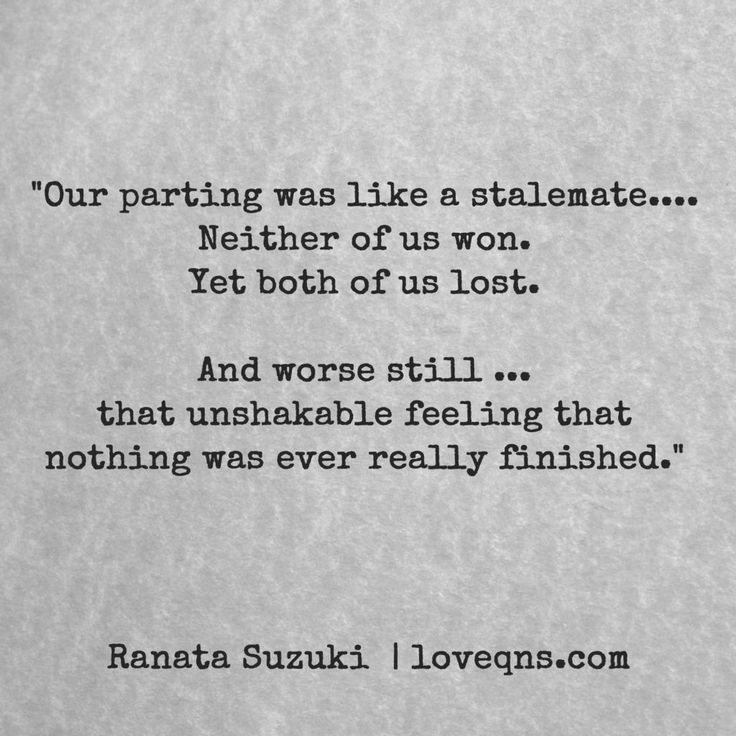Our Parting Was Like A Stalemate Neither Of Us Won Yet Both Of Us Lost