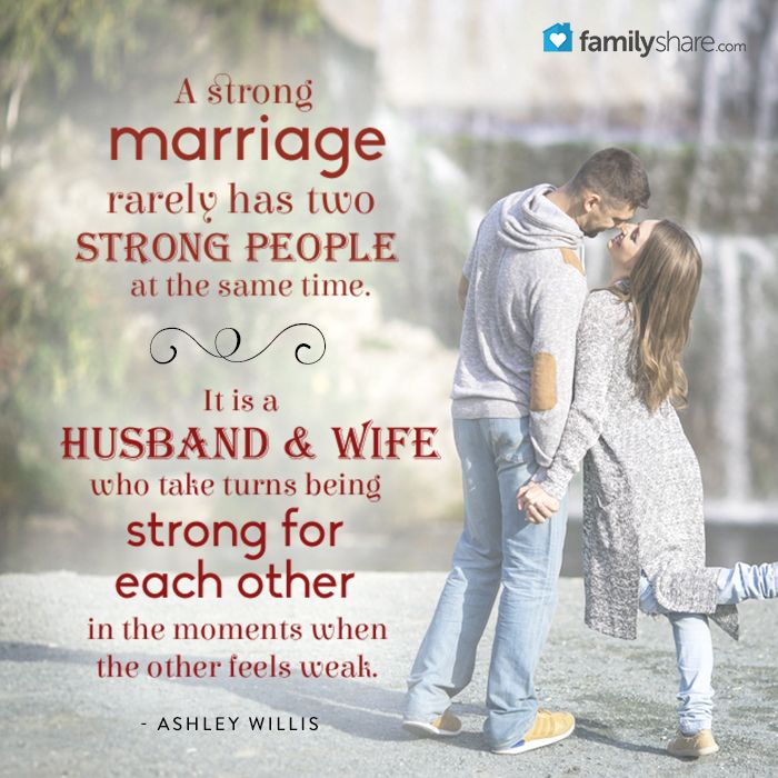 A Strong Marriage Rarely Has Two Strong People At The Same Time It Is A Husband And Wife Who Take Turns Being Strong For Each Other In The Moments When The