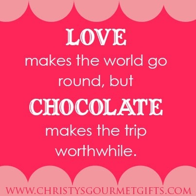 Love Makes The World Go Round But Chocolate Makes The Trip Worthwhile