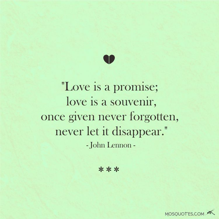 Famous Love Quotes From Celebrities Love Is A Promise Love Is A Souvenir Once Given Never  C B Famous Love Quotesjohn Lennonforgetsouvenir