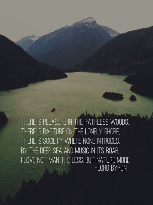 I Love Not Man The Less But Nature More Lord Byron Quote Into The Wild