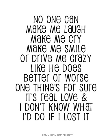 No One Can Make Me Laugh Make Me Cry Make Me Smile Or Drive Me Crazy Like He Does Better Or Worse One Things For Sure Its Real Love I Dont