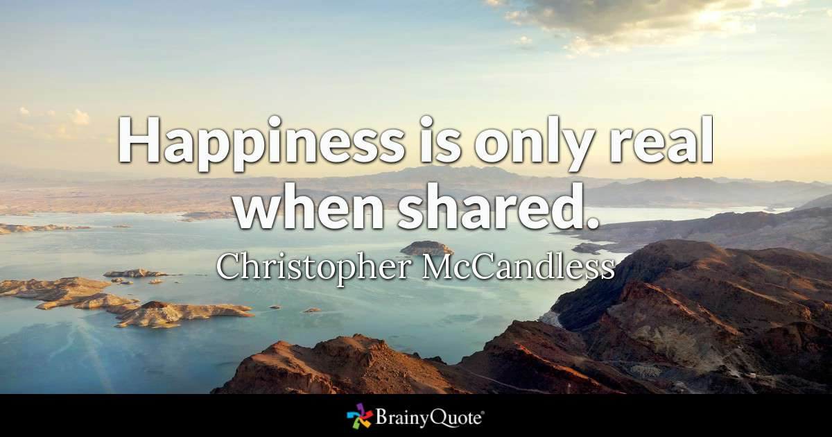 Happiness Is Only Real When Shared Christopher Mccandless