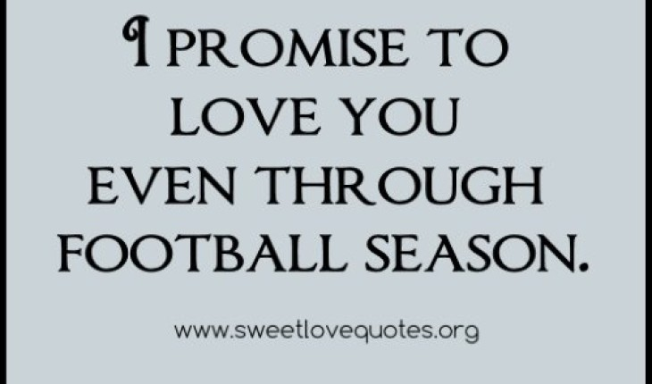 Cute Wording Funny Love Quotes I Promise Loving You Even Through Football Season Daily Humorous Sample
