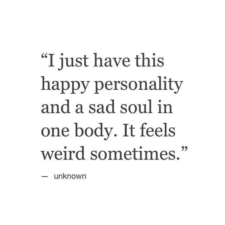 I Just Have This Happy Personality And A Sad Soul In One Body It Feels Happy In Love Quoteshappy