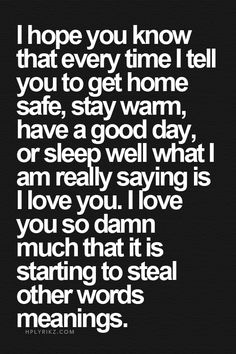 I Hope You Know That Every Time I Tell You To Get Home Safe Stay