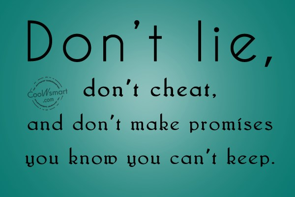 Lie Quote Dont Lie Dont Cheat And Don