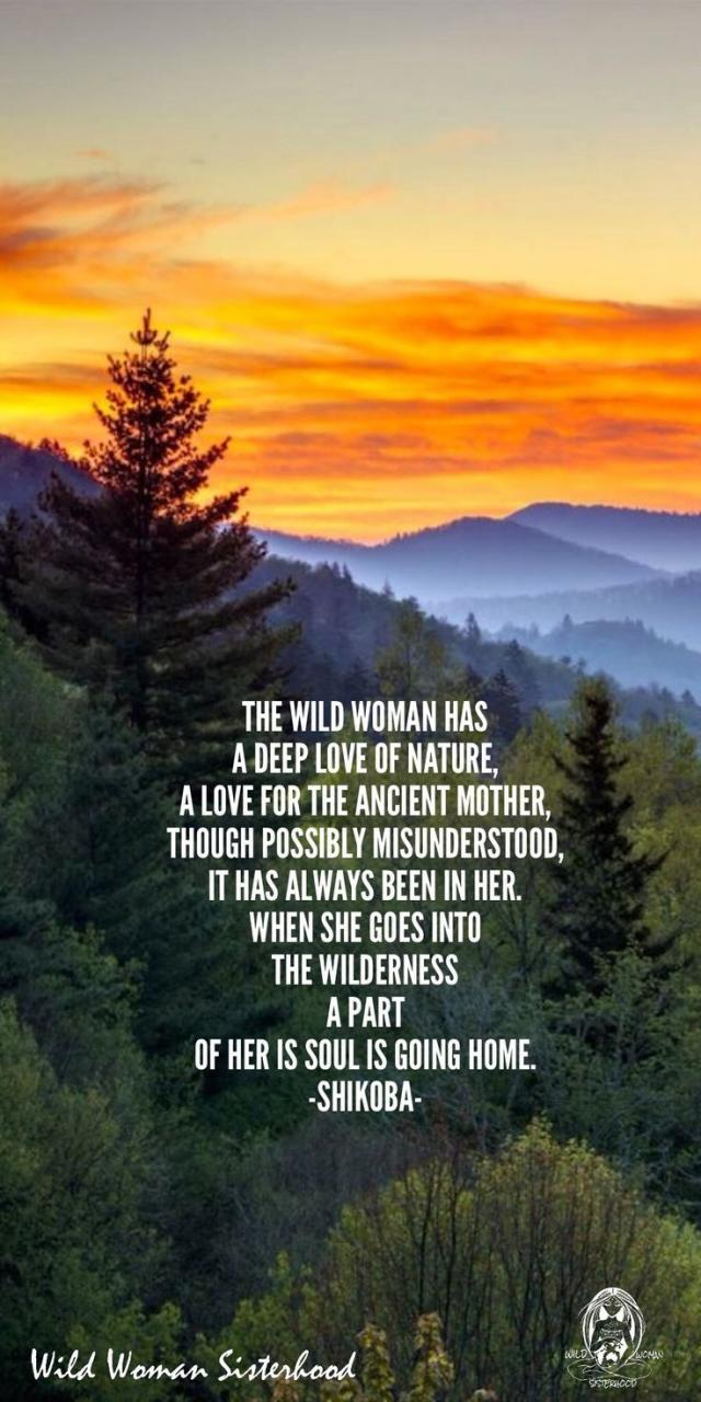 The Wild Woman Has A Deep Love Of Nature A Love For The Ancient Mother Though Possibly Misunderstood It Has Always Been In Her When She Goes Into The
