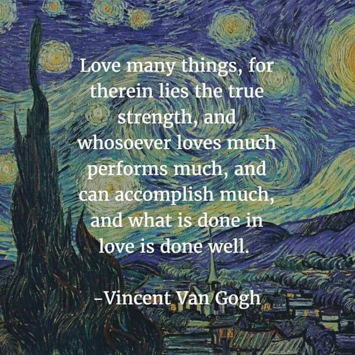 Love Many Things For Therein Lies The True Strength And Whosoever Loves Much Performs Much And Can Accomplish Much And What Is Done In Love Is Done