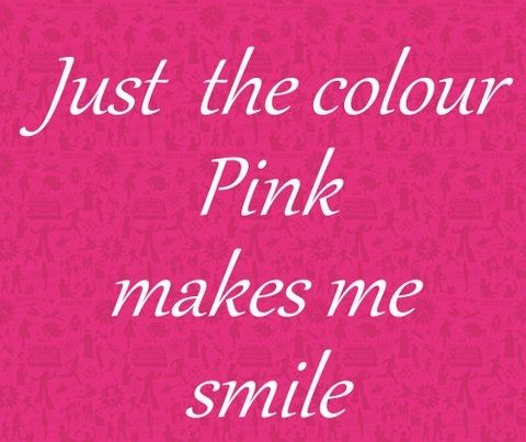 Just The Color Pink Makes Me Smile