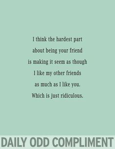 Daily Odd Compliments Best From Pinterest But I Really Do Love All My Friends