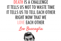 Leo Buscaglia Quote About Love Life Death Challenge
