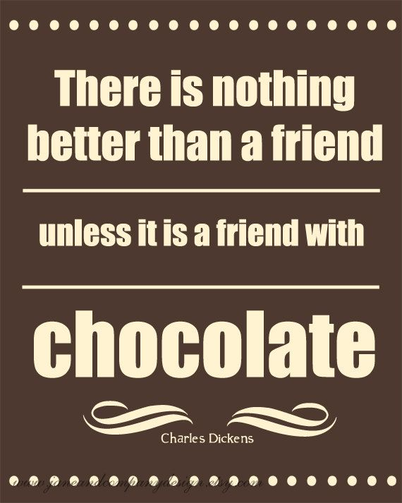 A Friend With Chocolate Charlesens Literary Art For The Chocolate Lover Friendship Quote For The Kitchen Print Wall Art