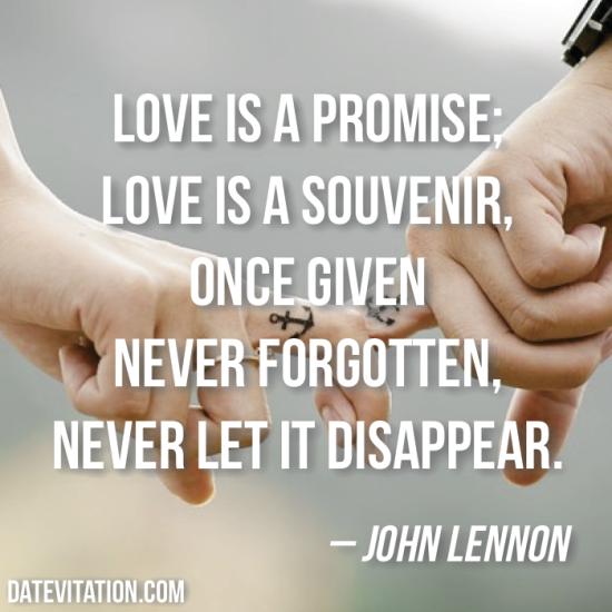Love Is A Promise Love Is A Souvenir Once Given Never Forgotten John Lennon Quotesquotes