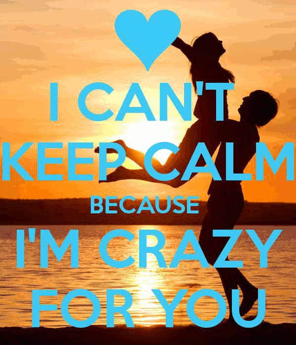 Good Morning Love Quotes For Him And Her  I Cant Keep Calm Because Im Crazy For You