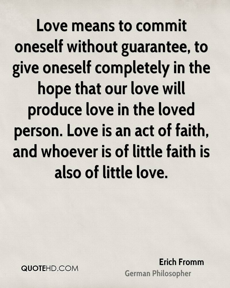 Love Means To Commit Oneself Without Guarantee To Give Oneself Completely In The Hope That