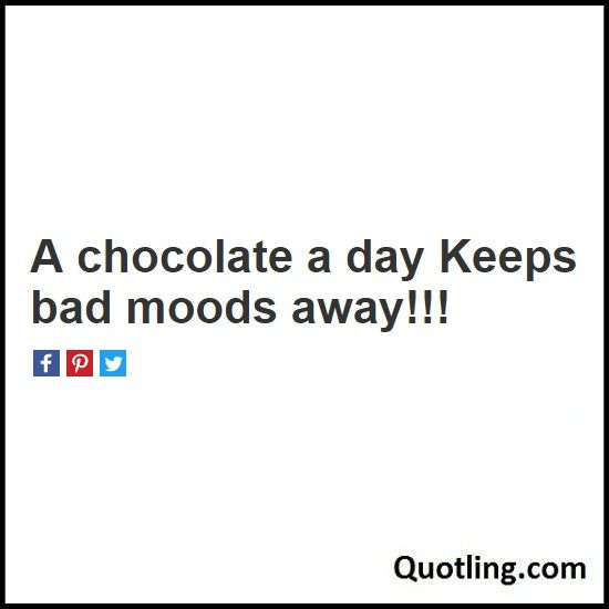 A Chocolate A Day Keeps Bad Moods Away Chocolate Quote Quote