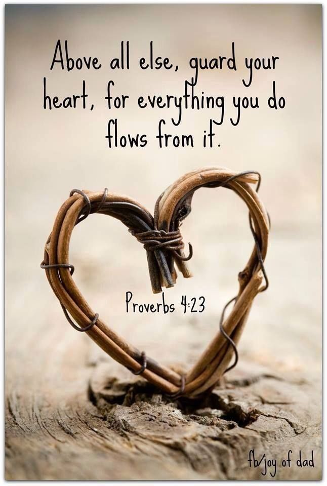 Proverbs  Above All Else Guard Your Heart For Everything You So Truebiblical Love