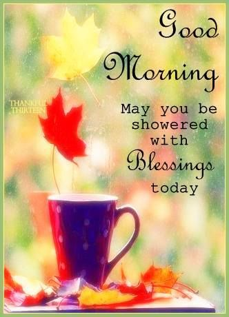 Morning May You Be Showered With Blessings Today Morning Sayingsgood Morning Quotesnight