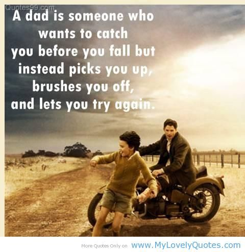 A Dad Is Someone Who Wants To Catch You Before You Fall But Instead Picks You