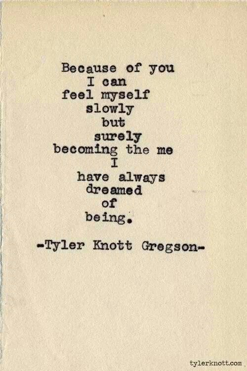 Because Of You I Can Feel Myself Slowly By Surely Becoming The Me I Have Always