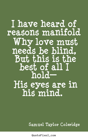 Love Quotes I Have Heard Of Reasons Manifold Why Love Must Needs
