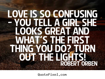 Create Custom Picture Quotes About Love Love Is So Confusing You Tell A Girl