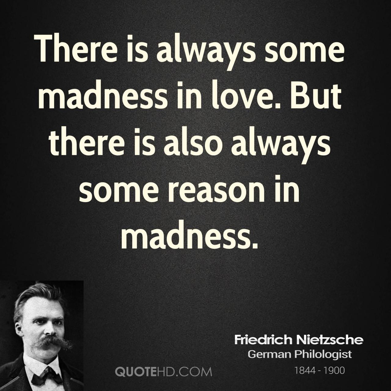 There Is Always Some Madness In Love But There Is Also Always Some Reason In