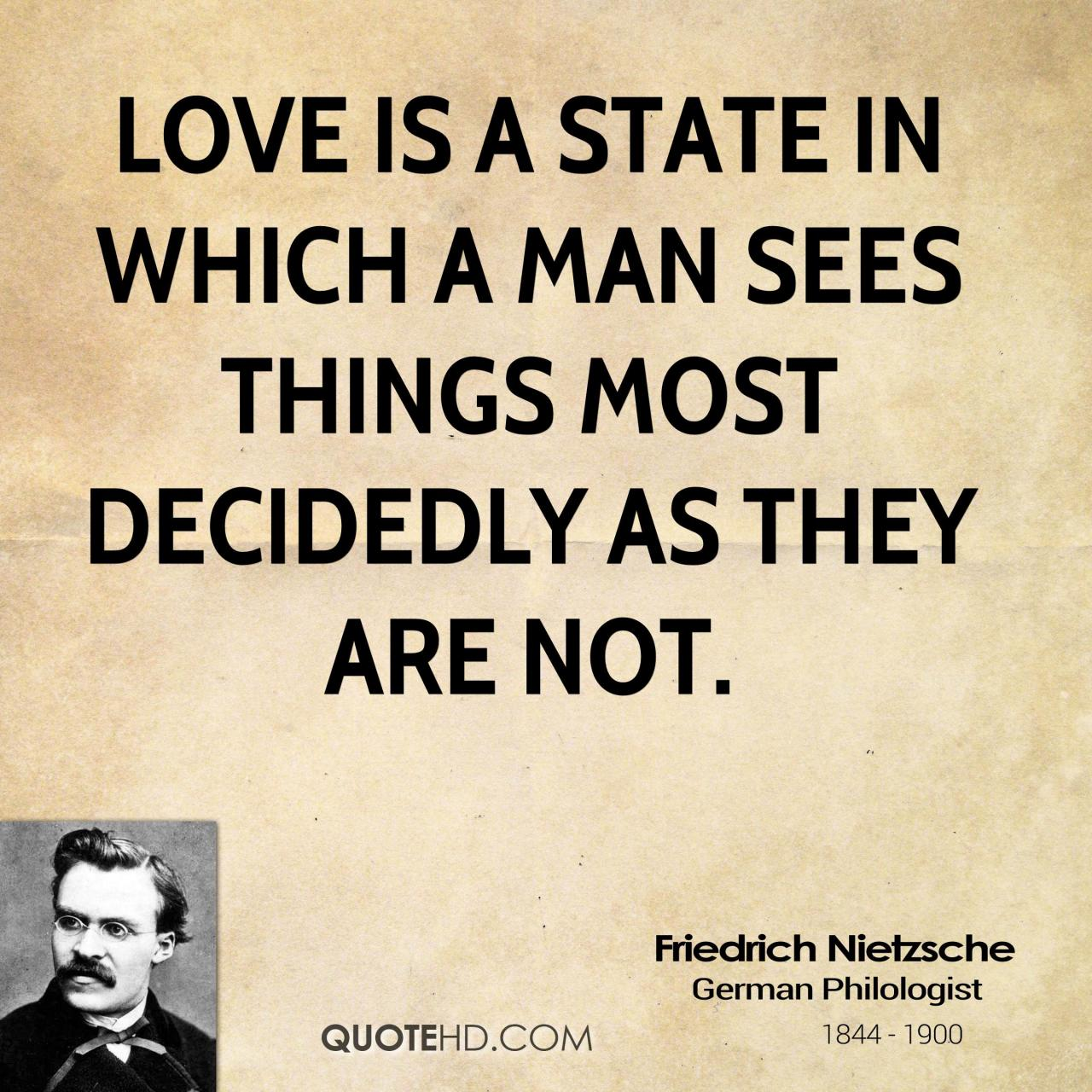 Love Is A State In Which A Man Sees Things Most Decidedly As They Are Not