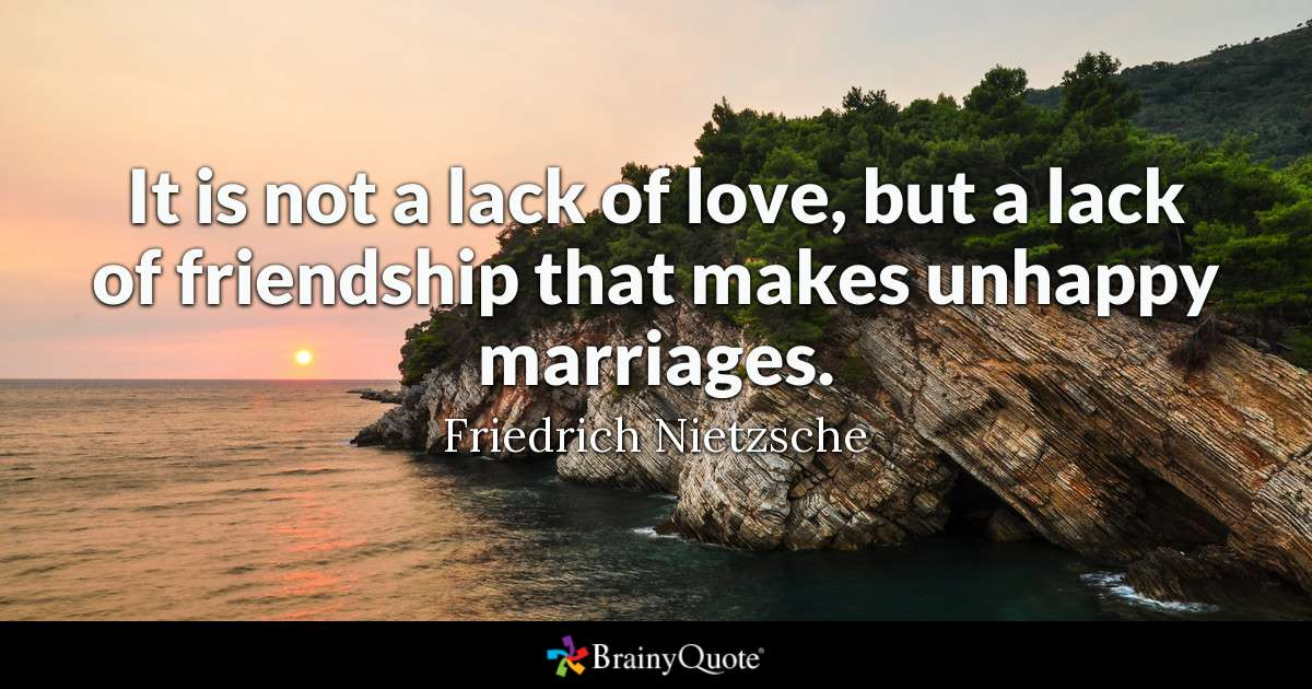 It Is Not A Lack Of Love But A Lack Of Friendship That Makes Unhappy