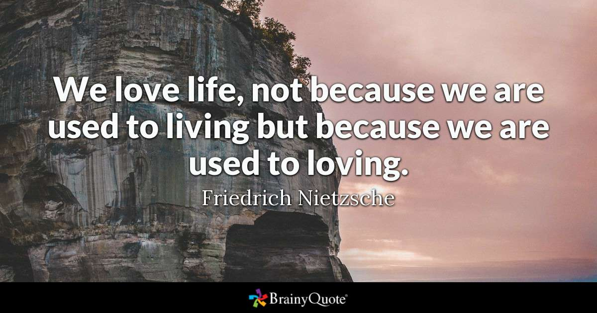 Quote We Love Life Not Because We Are Used To Living But Because We Are Used