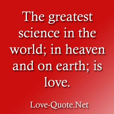 Love Quotes The Greatest Science Is Love