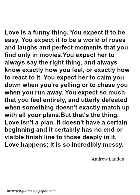 Love Is A Funny Thing You Expect It To Be Easy You Expect It To Be A World Of Roses And Laughs And Perfect Moments That You Find Only In Movies