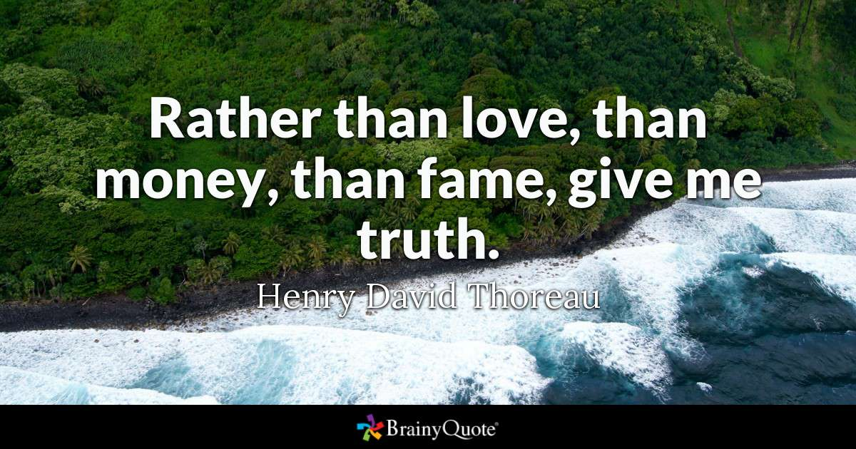 Quote Rather Than Love Than Money Than Fame Give Me Truth Henry