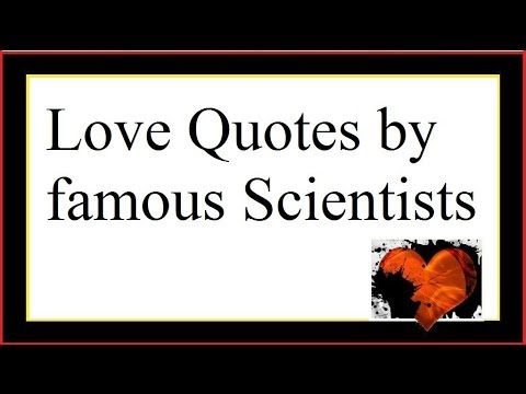 Love Quotes By Famous Scientistsauthorities_science Words About Love P Ionaffection
