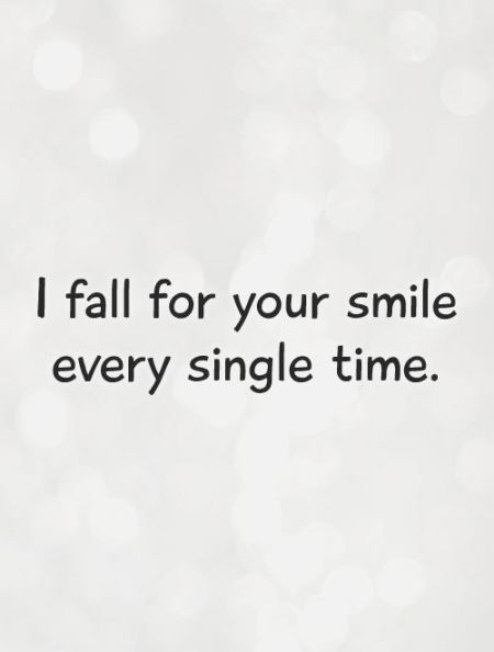 I Fall For Your Smile Every Single Time Picture Quotes Love Smile Quotes Confiance
