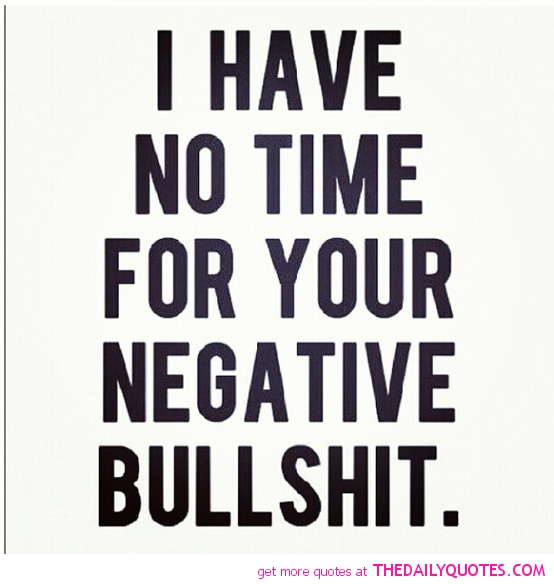 I Have No Time For Your Negative Bull