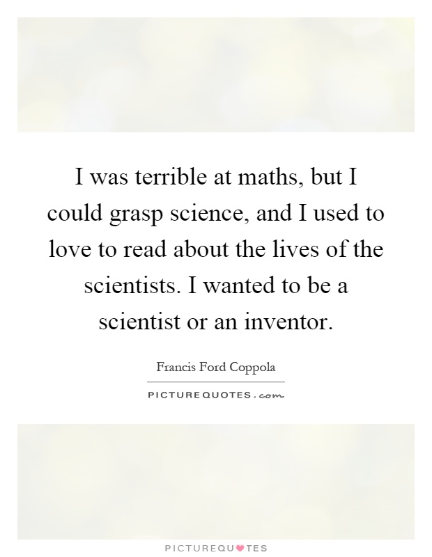 Science Of Love Quotes I Was Terrible At Maths But I Could Grasp Science And I Used To
