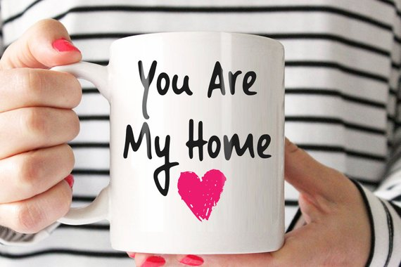 Cute Mug For Him Romantic Mug Coffee Mug Quotes For Husband Cute Coffee Mug Saying For Boyfriend With You Are My Home Love Quote
