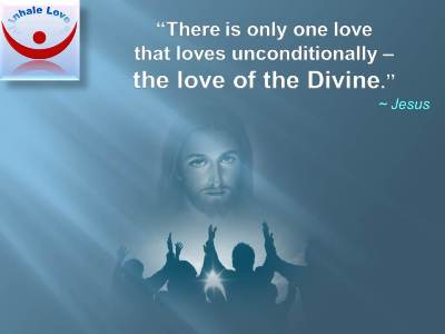 Lofe Of The Divine Jesus Quotes There Is Only One Love That Loves Unconditionally
