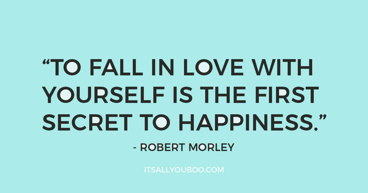 Quote To Fall In Love With Yourself Is The First Secret To Happiness