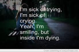 Inspiring Sick Love Quotes I Am Trying Crying Yeah Smiling But Inside Dying Sad Moment Relationship