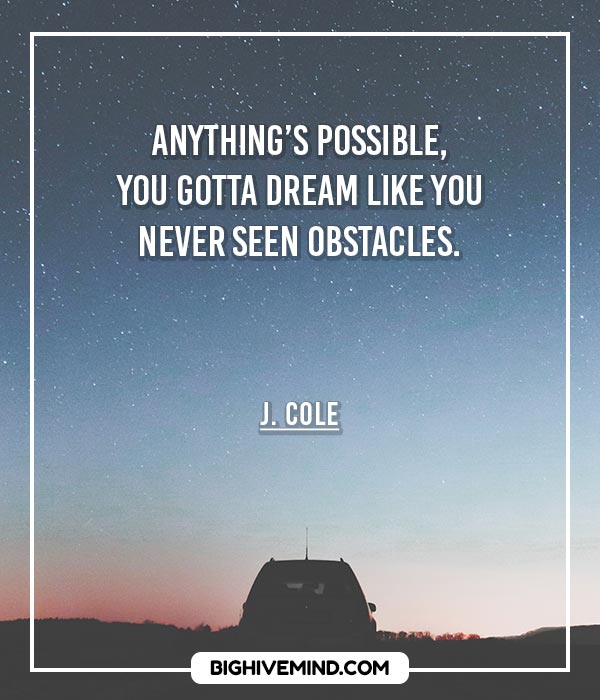 J Cole Quotes Anythings Possible You Gotta