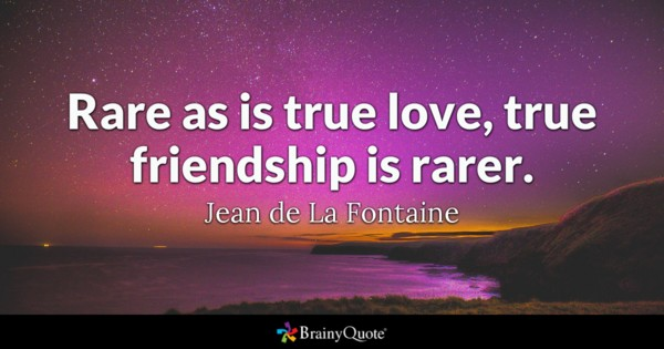 Rare As Is True Love True Friendship Is Rarer Jean De La Fontaine