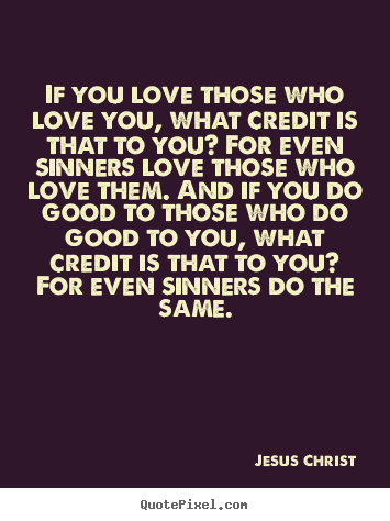 Love Quotes If You Love Those Who Love You What Credit Is That