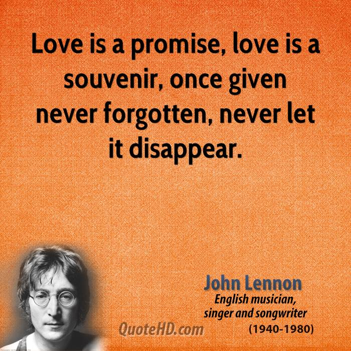 Love Is A Promise Love Is A Souvenir Once Given Never Forgotten Never