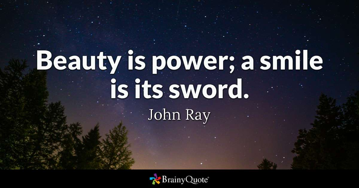 Beauty Is Power A Smile Is Its Sword John Ray